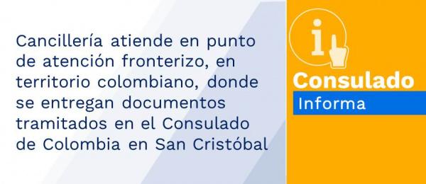 Cancillería atiende en punto de atención fronterizo, en territorio colombiano, donde se entregan documentos tramitados en el Consulado de Colombia en San Cristóbal